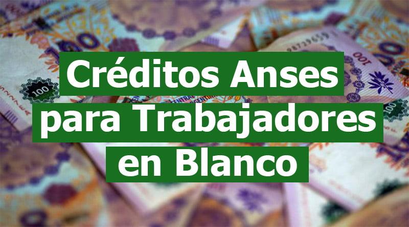 Créditos Anses para Trabajadores en Blanco